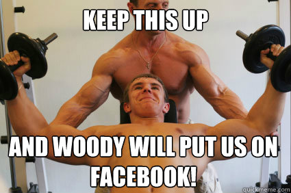 Keep this up and woody will put us on facebook!   Ambiguously Gay Gym Rats