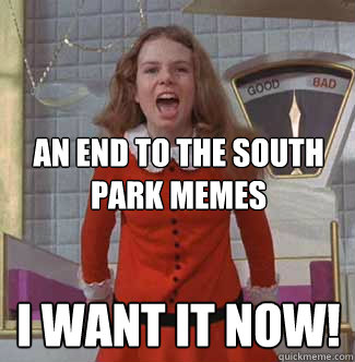 An end to the south park memes I want it now!