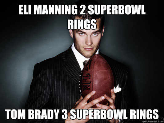 Eli Manning 2 superbowl rings Tom Brady 3 superbowl rings
