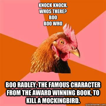Knock knock. Whos there? Boo Boo Who Boo Radley, the famous character from the award winning book, To Kill a Mockingbird. - Knock knock. Whos there? Boo Boo Who Boo Radley, the famous character from the award winning book, To Kill a Mockingbird.  Misc