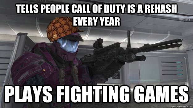tells people Call of duty is a rehash every year plays fighting games