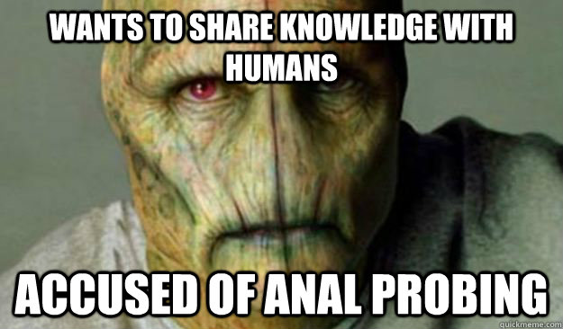 wants to share knowledge with humans accused of anal probing