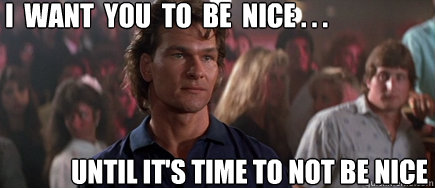 I Want You To Be Nice Until Its Time To Not Be Nice
