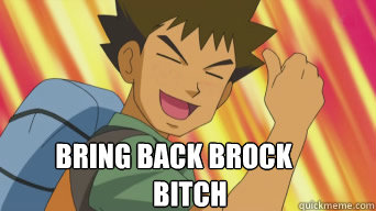 Bring back Brock       Bitch - Bring back Brock       Bitch  Misc