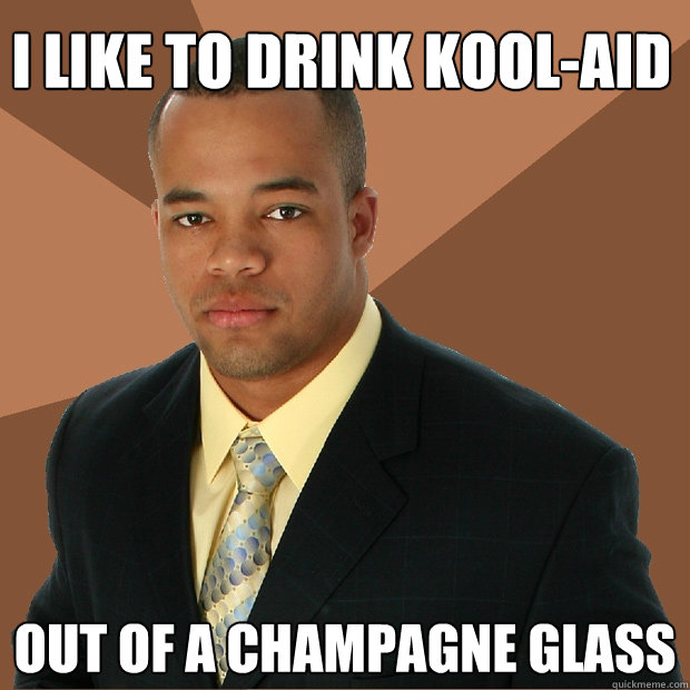 I Like To Drink Kool Aid Out Of A Champagne Glass Successful Black