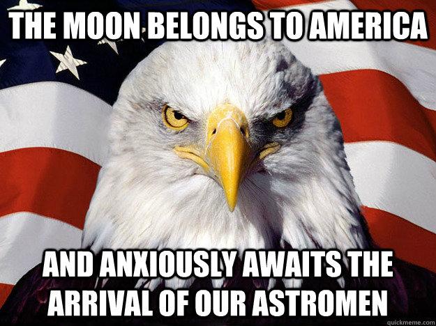 The moon belongs to America and anxiously awaits the arrival of our Astromen - The moon belongs to America and anxiously awaits the arrival of our Astromen  Evil American Eagle