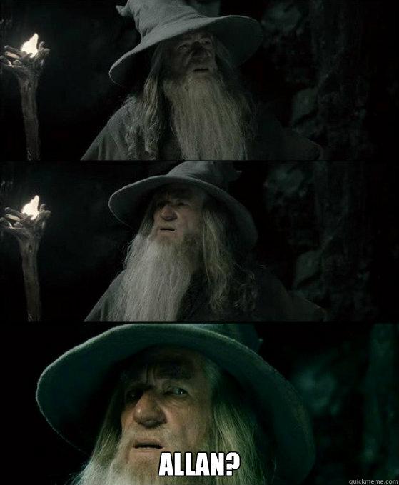 Allan? -  Allan?  Confused Gandalf
