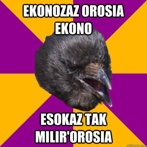 ekonozaz orosia ekono esokaz tak milir'orosia - ekonozaz orosia ekono esokaz tak milir'orosia  Conlanger Crow