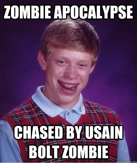 ZOMBIE APOCALYPSE chased by usain bolt zombie - ZOMBIE APOCALYPSE chased by usain bolt zombie  Bad Luck Brian