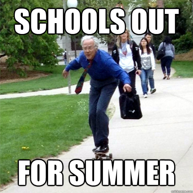 Schools out for summer - Schools out for summer  Skating Prof