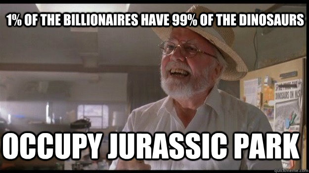 1% of the billionaires have 99% of the dinosaurs occupy jurassic park