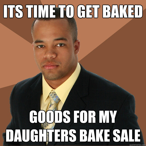 Its time to get baked Goods for my daughters bake sale - Its time to get baked Goods for my daughters bake sale  Successful Black Man