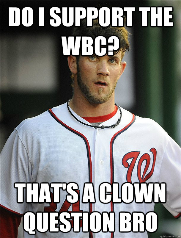 Do I support the WBC? that's a clown question bro
