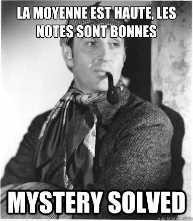 La moyenne est haute, les notes sont bonnes Mystery Solved