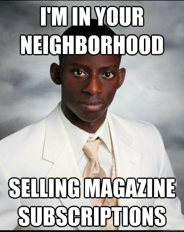 i'm in your neighborhood selling magazine subscriptions  Suspicious Black Kid