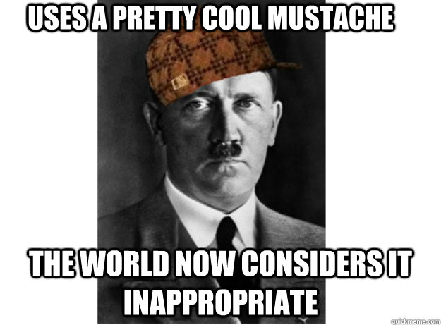 uses a pretty cool mustache the world now considers it inappropriate