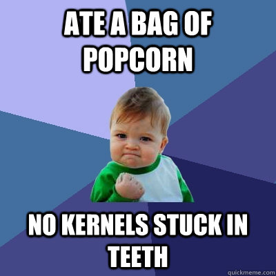 ate a bag of popcorn no kernels stuck in teeth - ate a bag of popcorn no kernels stuck in teeth  Success Kid