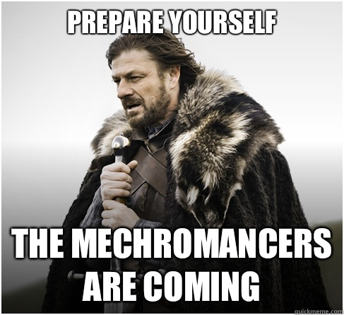 Prepare yourself The Mechromancers are coming