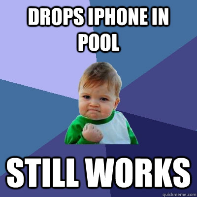 Drops iphone in Pool Still Works  - Drops iphone in Pool Still Works   Success Kid