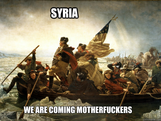 SYRIA WE ARE COMING MOTHERFUCKERS  AMERICA