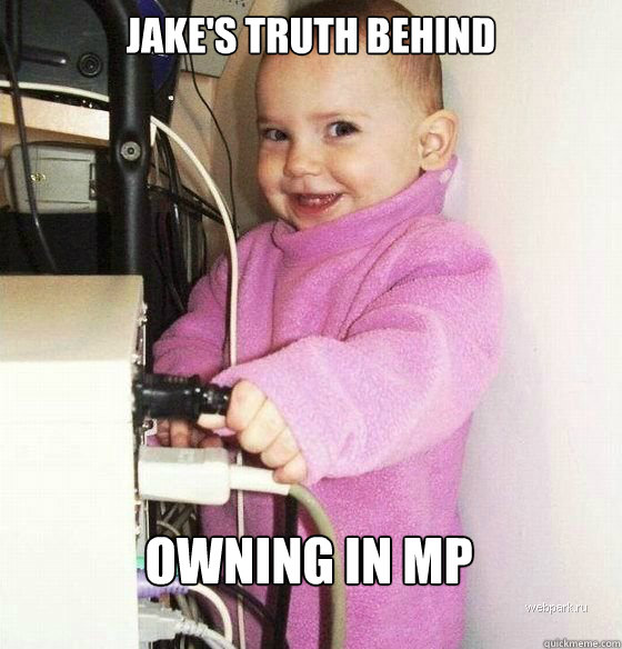 Jake's truth behind owning in MP - Jake's truth behind owning in MP  Troll Baby