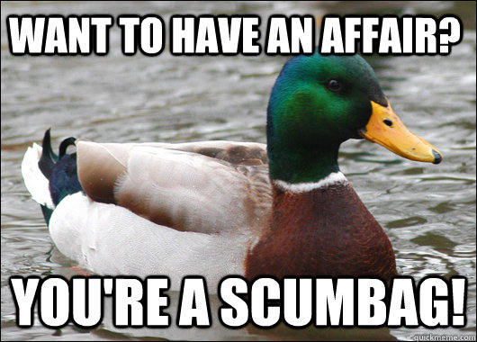 Want to have an affair? You're a scumbag! - Want to have an affair? You're a scumbag!  Actual Advice Mallard