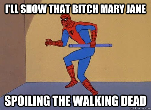 I'll show that bitch Mary Jane Spoiling the Walking dead - I'll show that bitch Mary Jane Spoiling the Walking dead  Misc