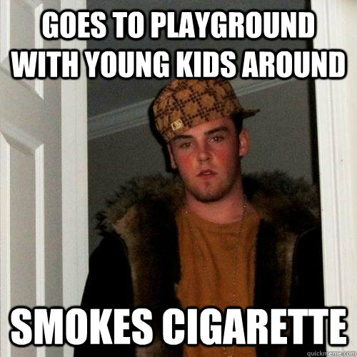 Goes to playground with young kids around Smokes Cigarette