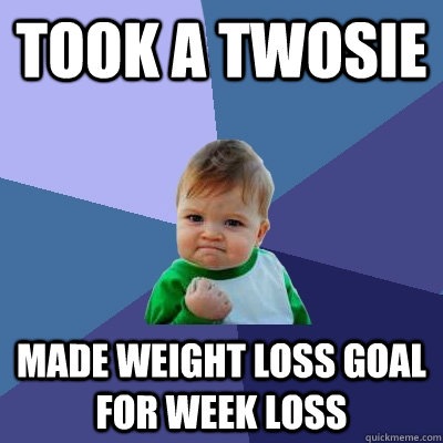 Took a twosie Made weight loss goal for week loss   Success Kid