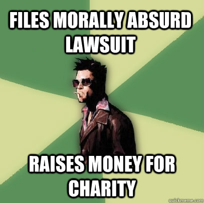Files morally absurd lawsuit Raises money for charity - Files morally absurd lawsuit Raises money for charity  Helpful Tyler Durden