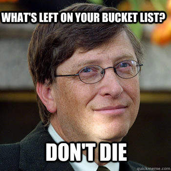What's left on your bucket list? Don't die