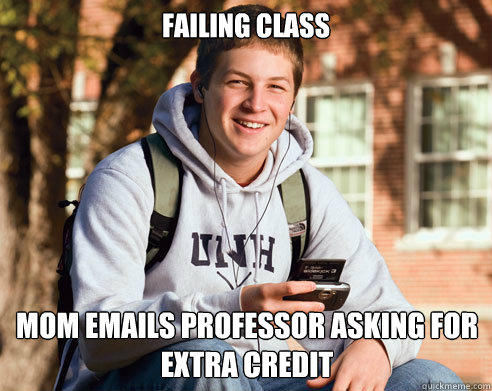 failing class mom emails professor asking for extra credit  College Freshman
