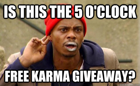 Is this the 5 o'clock free karma giveaway? - Is this the 5 o'clock free karma giveaway?  Misc