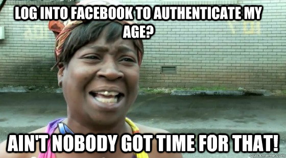 Log into facebook to authenticate my age? ain't nobody got time for that!