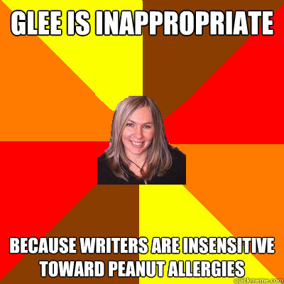glee is inappropriate because writers are insensitive toward peanut allergies