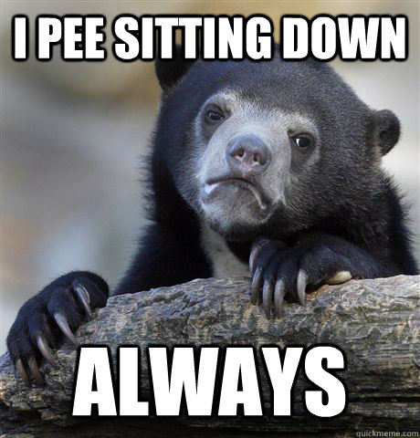 I pee sitting down always - I pee sitting down always  Misc