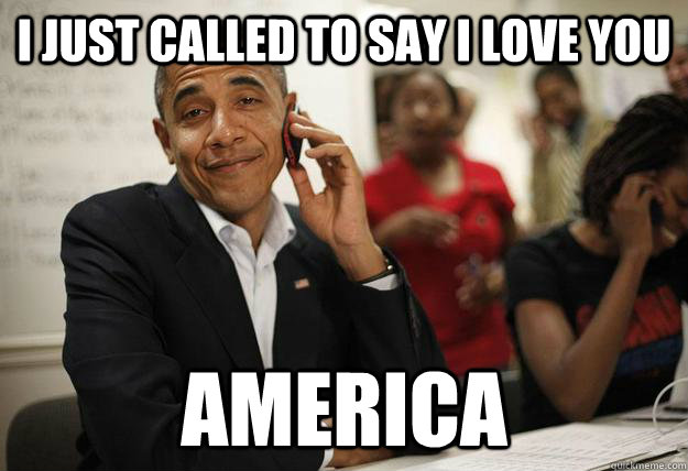 I just called to say I love you America - I just called to say I love you America  ridiculously photogenic obama