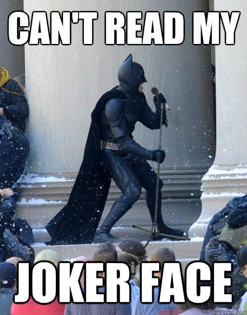 Can't read my Joker face