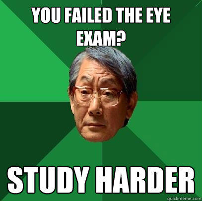 You failed the eye exam? Study harder - You failed the eye exam? Study harder  High Expectations Asian Father