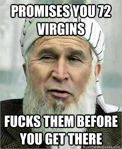 Promises you 72 virgins fucks them before you get there