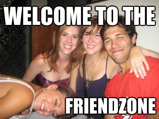 WElcome to the                    friendzone  Friendzone