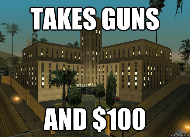 Takes guns And $100 - Takes guns And $100  Scumbag Hospital