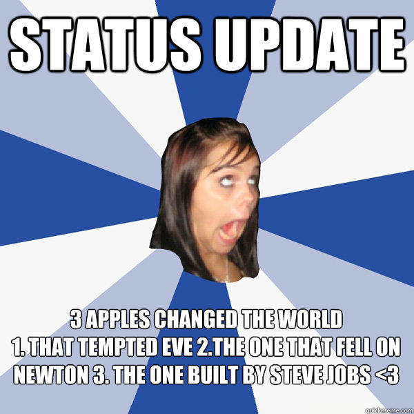 Status update &#8206;3 apples changed the world  1. that tempted Eve 2.the one that fell on Newton 3. the one built by Steve Jobs <3 - Status update &#8206;3 apples changed the world  1. that tempted Eve 2.the one that fell on Newton 3. the one built by Steve Jobs <3  Annoying Facebook Girl