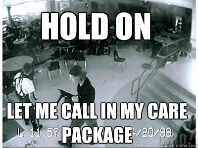 hold on let me call in my care package columbine care package
