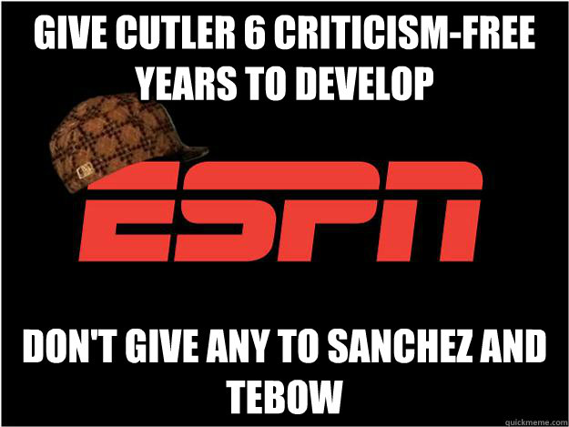 Give Cutler 6 criticism-free years to develop don't give any to sanchez and tebow