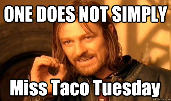 ONE DOES NOT SIMPLY Miss Taco Tuesday - ONE DOES NOT SIMPLY Miss Taco Tuesday  One Does Not Simply