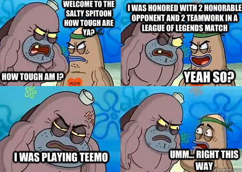 Welcome To The Salty Spitoon How Tough Are Ya How Tough Am I I Was