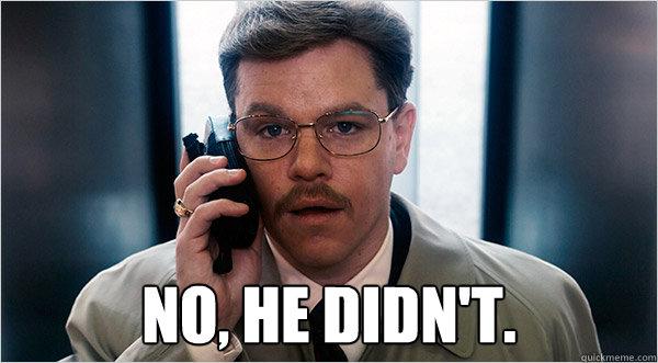 No, he didn't.