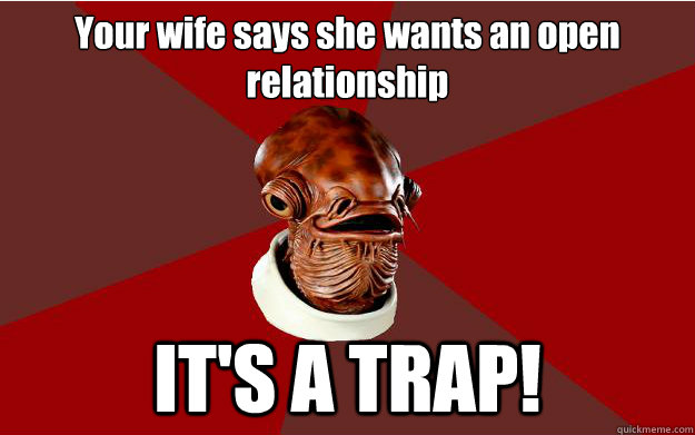 Your wife says she wants an open relationship IT'S A TRAP!