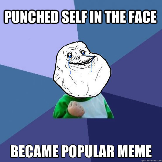 punched self in the face became popular meme - punched self in the face became popular meme  Forever Alone Success Kid